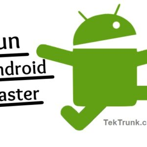 Tips to run Android Mobile faster